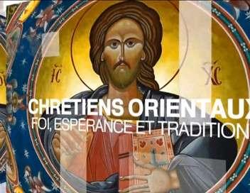 Chrétiens orientaux - Foi, espérance et traditions